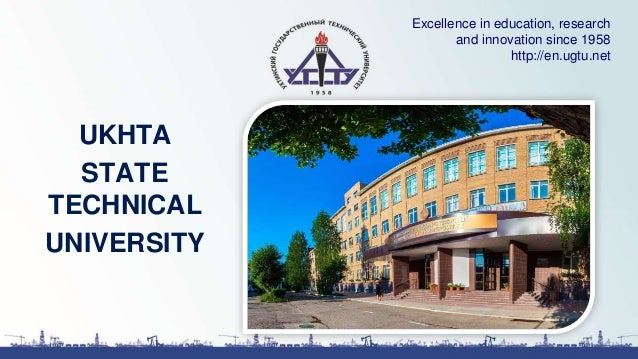 UKHTA STATE TECHNICAL UNIVERSITY Excellence in education, research and innovation since 1958 http://en.ugtu.net