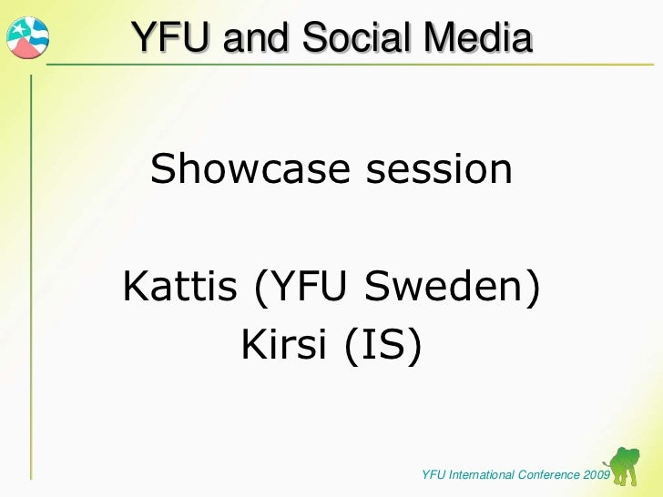 YFU and Social Media<br />Showcase session <br />Kattis (YFU Sweden) <br />Kirsi (IS)<br />