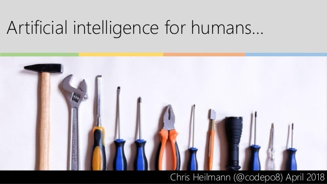 Artificial intelligence for humans… Chris Heilmann (@codepo8) April 2018