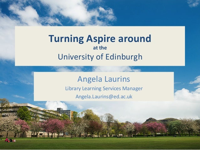 Turning  Aspire  around   at  the   University  of  Edinburgh        Angela  Laurins   Library ...