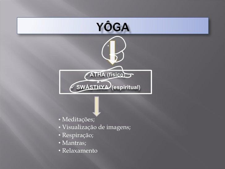 <ul><li>Meditações; </li></ul><ul><li>Visualização de imagens; </li></ul><ul><li>Respiração; </li></ul><ul><li>Mantras; </...