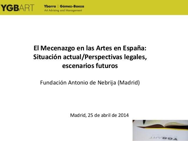 El Mecenazgo en las Artes en España: Situación actual/Perspectivas legales, escenarios futuros Fundación Antonio de Nebrij...