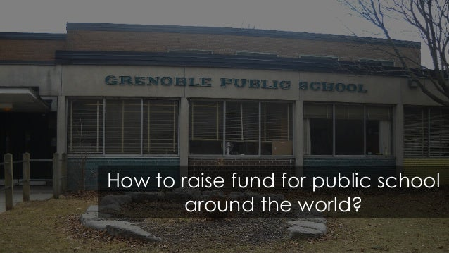 How to raise fund for public school around the world?