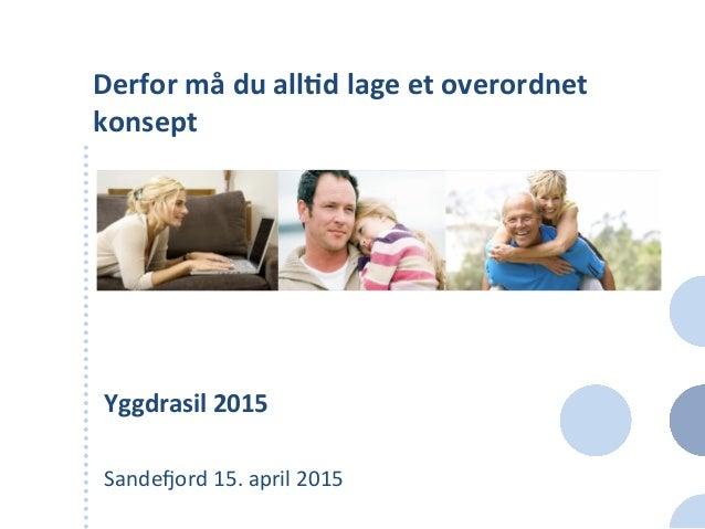 Derfor  må  du  all-d  lage  et  overordnet   konsept      Yggdrasil  2015      Sande'ord  15. ...