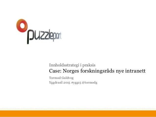 Innholdsstrategi i praksis Case: Norges forskningsråds nye intranett Tormod Guldvog Yggdrasil 2015 #ygg15 @tormodg