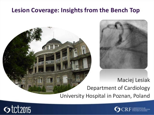 Lesion Coverage: Insights from the Bench Top Maciej Lesiak Department of Cardiology University Hospital in Poznan, Poland