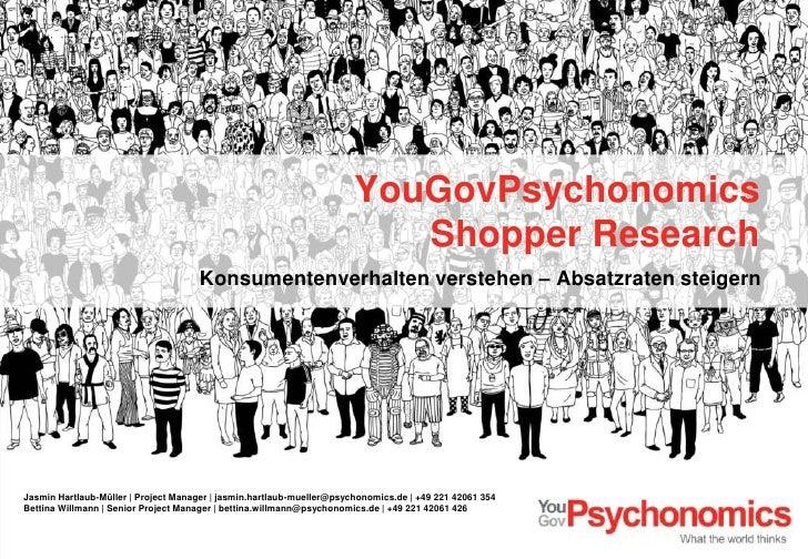 YouGovPsychonomicsShopper Research<br />Konsumentenverhalten verstehen – Absatzraten steigern<br />Jasmin Hartlaub-Müller ...