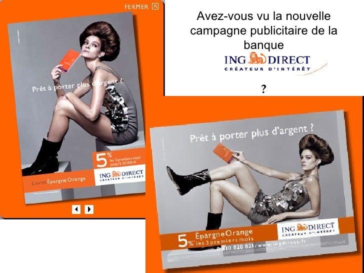 Avez-vous vu la nouvelle campagne publicitaire de la banque ?