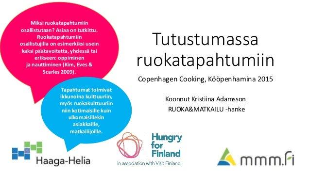 Tutustumassa ruokatapahtumiin Copenhagen Cooking, Kööpenhamina 2015 Koonnut Kristiina Adamsson RUOKA&MATKAILU -hanke Miksi...