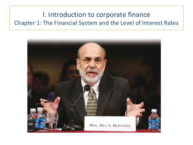 I. Introduction to corporate finance Chapter 1: The Financial System and the Level of Interest Rates