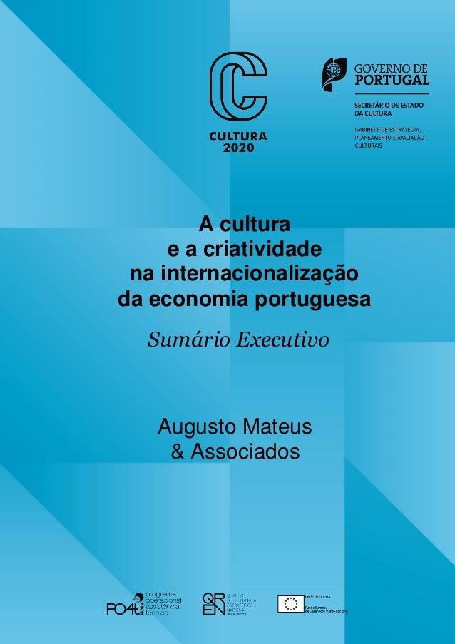A cultura e a criatividade na internacionalização da economia portuguesa Sumário Executivo Augusto Mateus & Associados