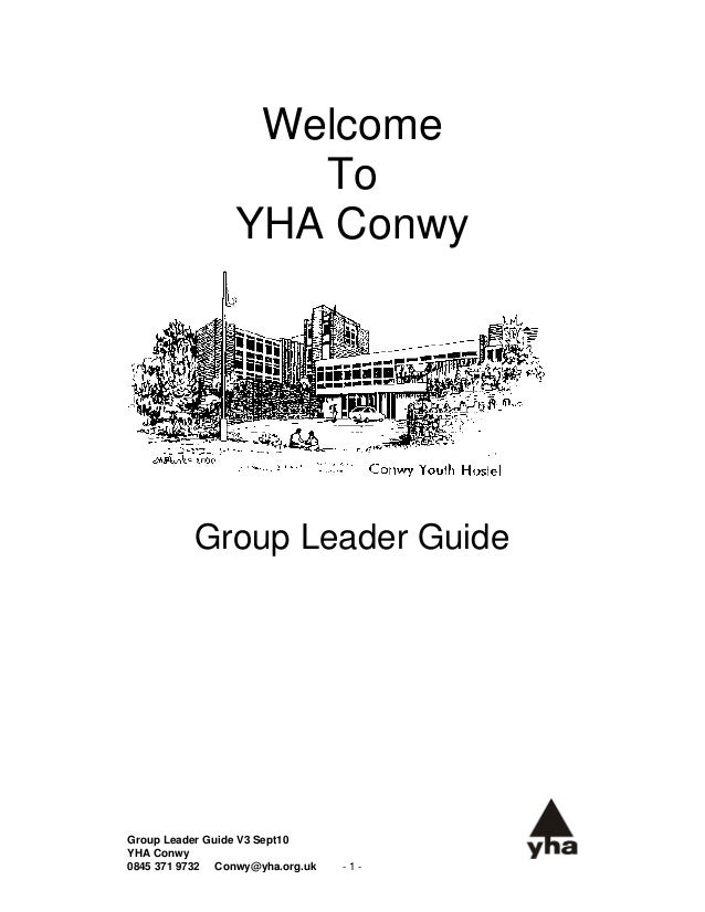 Welcome                    To                 YHA Conwy          Group Leader GuideGroup Leader Guide V3 Sept10YHA Conwy08...