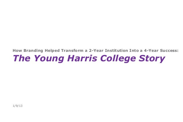 How Branding Helped Transform a 2-Year Institution Into a 4-Year Success:The Young Harris College Story1/9/13