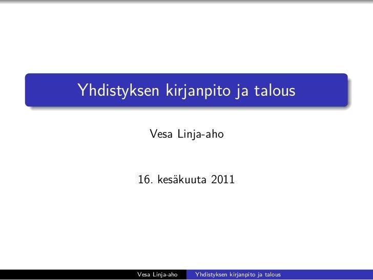 Yhdistyksen kirjanpito ja talous            Vesa Linja-aho        16. kesäkuuta 2011        Vesa Linja-aho   Yhdistyksen k...