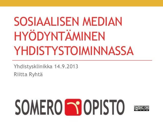 SOSIAALISEN MEDIAN HYÖDYNTÄMINEN YHDISTYSTOIMINNASSA Yhdistysklinikka 14.9.2013 Riitta Ryhtä