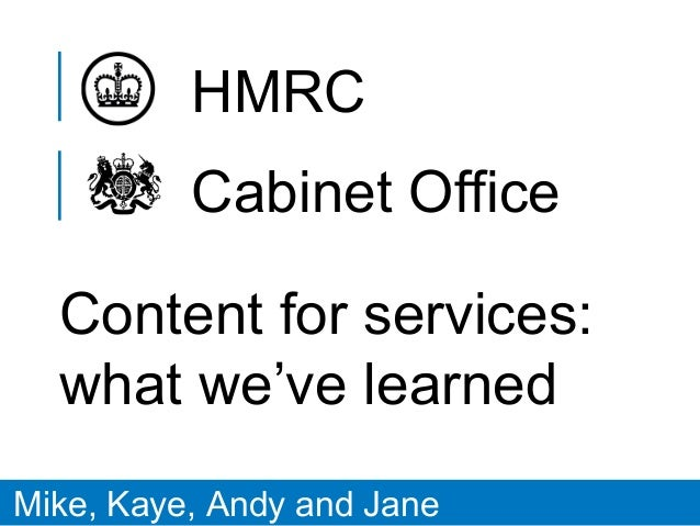 Cabinet Office HMRC Content for services: what we've learned Mike, Kaye, Andy and Jane