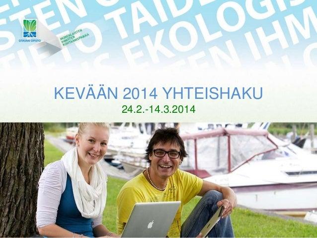KEVÄÄN 2014 YHTEISHAKU 24.2.-14.3.2014