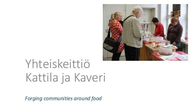 Forging communities around food Yhteiskeittiö Kattila ja Kaveri
