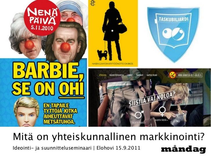 Mitä on yhteiskunnallinen markkinointi?Ideointi- ja suunnitteluseminaari   Elohovi 15.9.2011