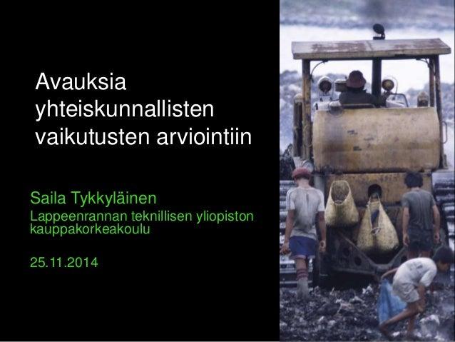 Avauksia  yhteiskunnallisten  vaikutusten arviointiin  Saila Tykkyläinen  Lappeenrannan teknillisen yliopiston  kauppakork...