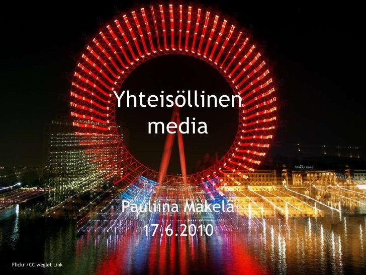 Flickr /CC weglet  Link   Yhteisöllinen media Pauliina Mäkelä 17.6.2010