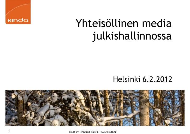 Yhteisöllinen media            julkishallinnossa                                          Helsinki 6.2.20121   Kinda Oy | ...