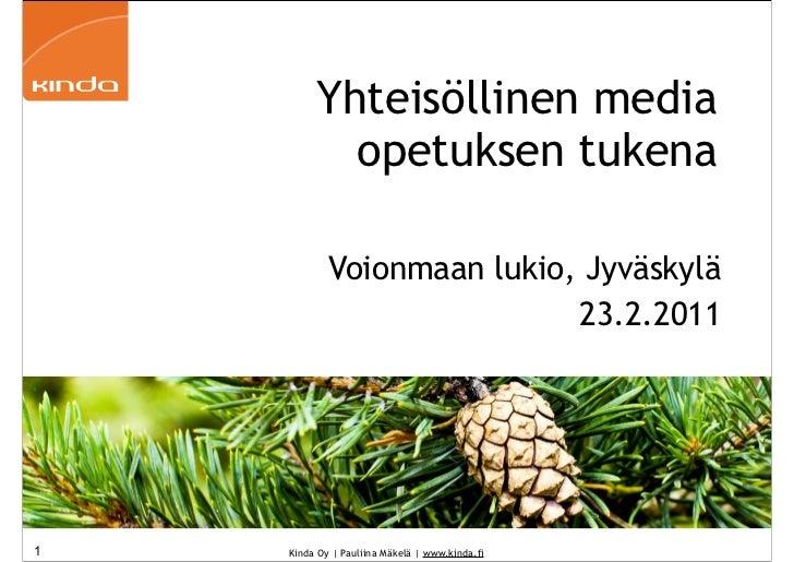 Yhteisöllinen media           opetuksen tukena            Voionmaan lukio, Jyväskylä                            23.2.20111...