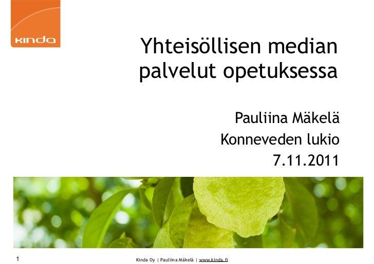 Yhteisöllisen median     palvelut opetuksessa                                           Pauliina Mäkelä                   ...
