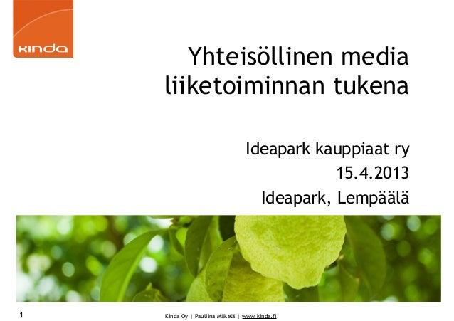 Yhteisöllinen media    liiketoiminnan tukena                                 Ideapark kauppiaat ry                        ...