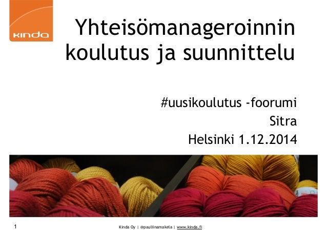 Yhteisömanageroinnin  koulutus ja suunnittelu  #uusikoulutus -foorumi  Kinda Oy | @pauliinamakela | www.kinda.fi  Sitra  H...