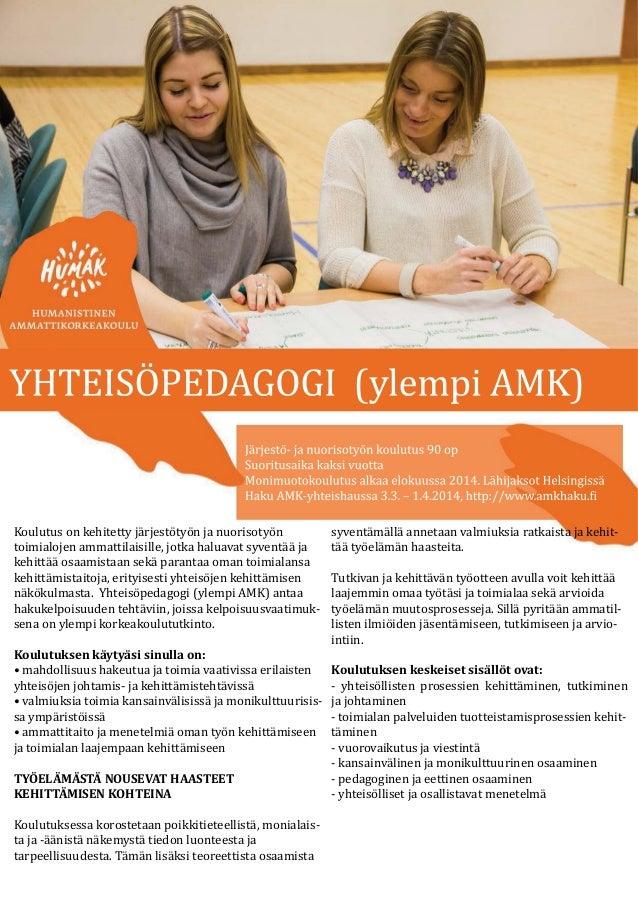 YHTEISÖPEDAGOGI (ylempi AMK)  Järjestö- ja nuorisotyön koulutus 90 op Suoritusaika kaksi vuotta Monimuotokoulutus alkaa el...
