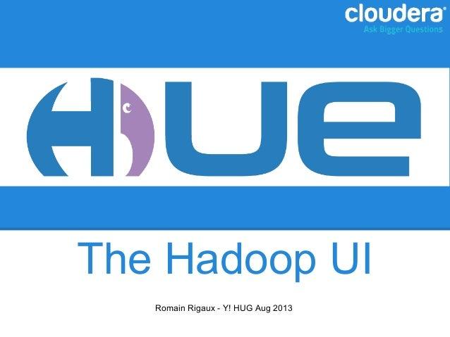 The Hadoop UI Romain Rigaux - Y! HUG Aug 2013