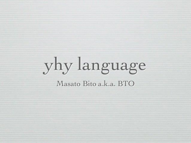 yhy language Masato Bito a.k.a. BTO