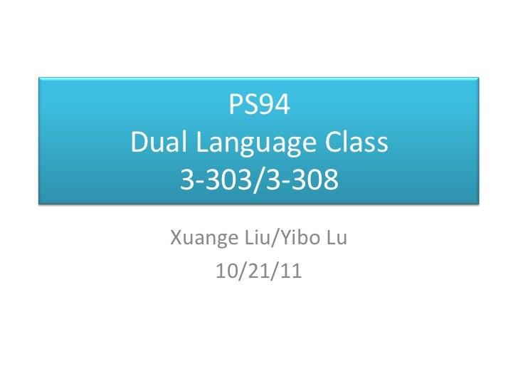 PS94Dual Language Class   3-303/3-308   Xuange Liu/Yibo Lu       10/21/11