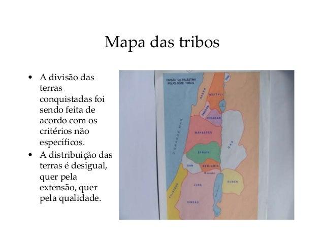 Mapa das tribos • A divisão das terras conquistadas foi sendo feita de acordo com os critérios não específicos. • A distri...