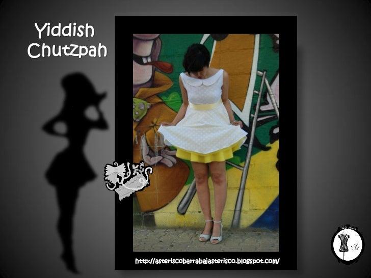 Yiddish  Chutzpah http://asteriscobarrabajasterisco.blogspot.com/