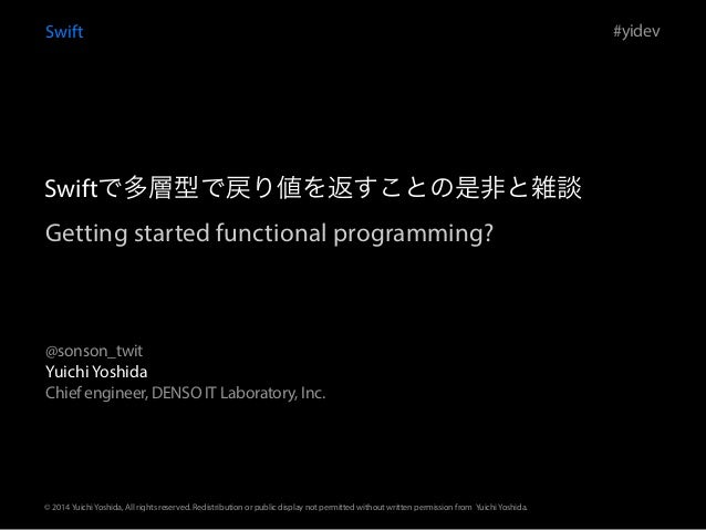 Getting started functional programming? Swift Yuichi Yoshida Chief engineer, DENSO IT Laboratory, Inc. #yidev @sonson_twit...