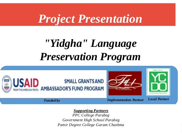 """Yidgha"" Language Preservation Program Implementation Partner Local Partner Project Presentation Supporting Partners PPC C..."