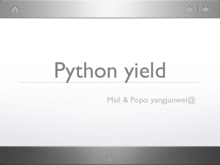 Python yield     Mail & Popo: yangjunwei@     1