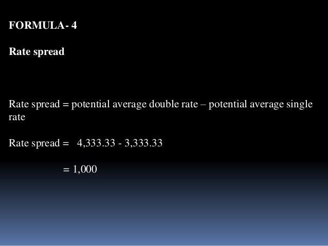 FORMULA- 4  Rate spread  Rate spread = potential average double rate – potential average single  rate  Rate spread = 4,333...