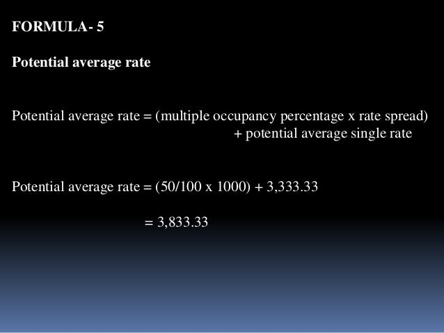 FORMULA- 5  Potential average rate  Potential average rate = (multiple occupancy percentage x rate spread)  + potential av...