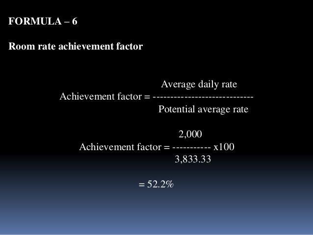 FORMULA – 6  Room rate achievement factor  Average daily rate  Achievement factor = -----------------------------  Potenti...