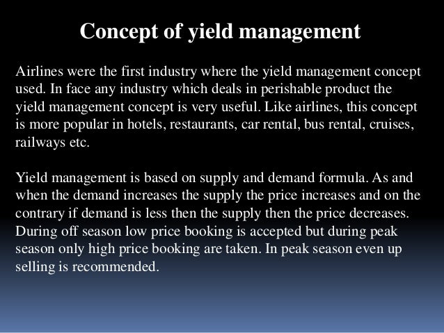Concept of yield management  Airlines were the first industry where the yield management concept  used. In face any indust...