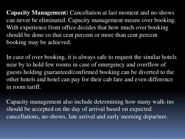 Capacity Management: Cancellation at last moment and no-shows  can never be eliminated. Capacity management means over boo...
