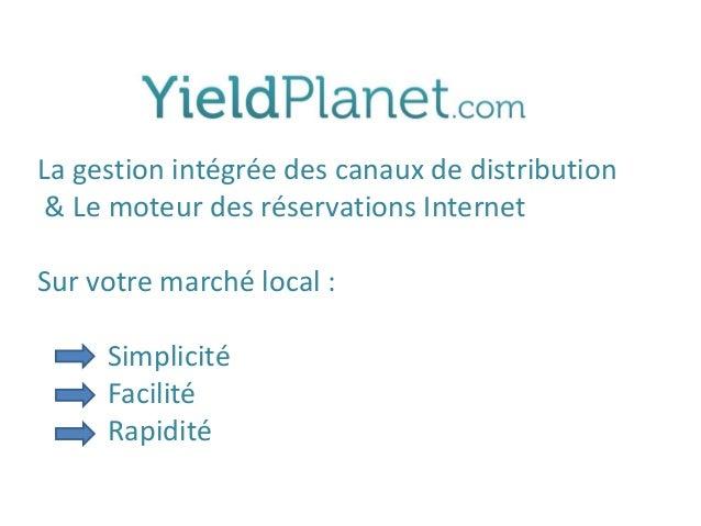 La gestion intégrée des canaux de distribution & Le moteur des réservations Internet Sur votre marché local : Simplicité F...