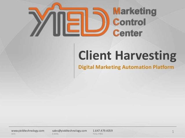 sales@yieldtechnology.com E-MAIL 1.647.479.4059 TOLL-FREE www.yieldtechnology.com WEB Client Harvesting Digital Marketing ...