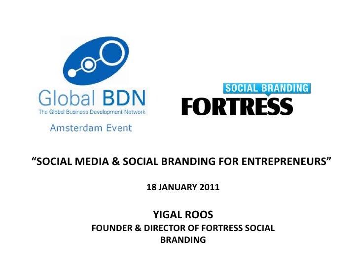 """SOCIAL MEDIA & SOCIAL BRANDING FOR ENTREPRENEURS""<br />18 JANUARY 2011<br />YIGAL ROOS<br />FOUNDER & DIRECTOR OF FORTRES..."
