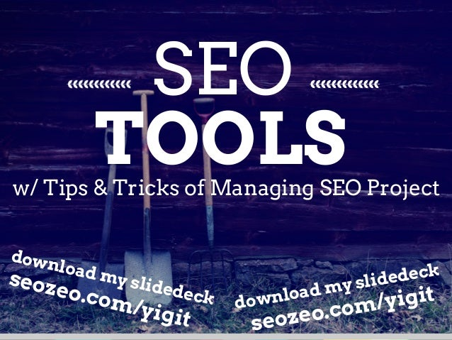 SEO  TOOLS  w/ Tips & Tricks of Managing SEO Project  download my slidedeck  seozeo.com/yigit  download my slidedeck  seoz...