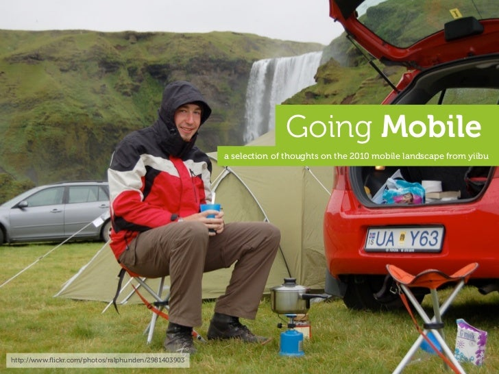 Going Mobile                                                     a selection of thoughts on the 2010 mobile landscape from...