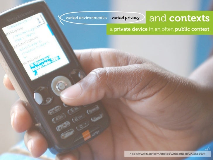 varied environments varied privacy        and contexts                     a private device in an often public context    ...